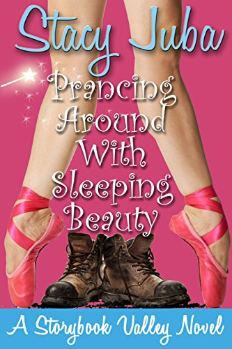 Prancing Around With Sleeping Beauty: A Storybook Valley Sweet Romantic Comedy
