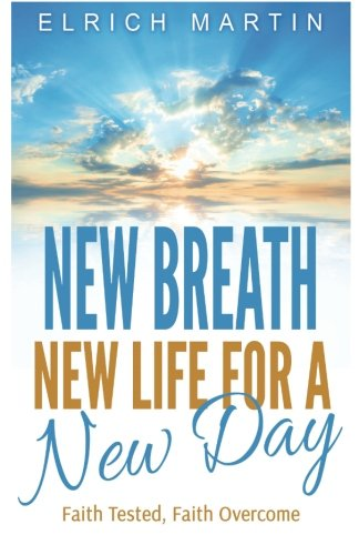 New Breath, New Life for a New Day: Faith Tested, Faith Overcome