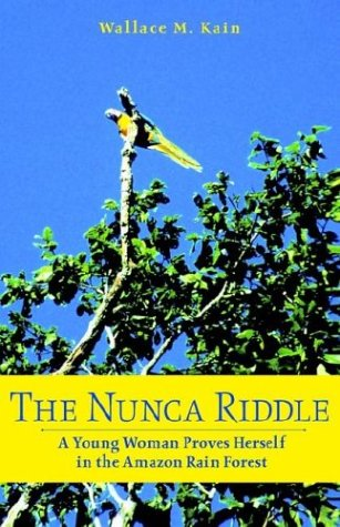 The Nunca Riddle: A Young Woman Proves Herself in the Amazon Rain Forest