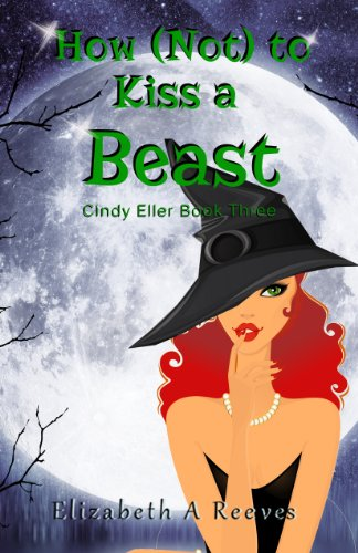 How (Not) to Kiss a Beast (Cindy Eller #3)