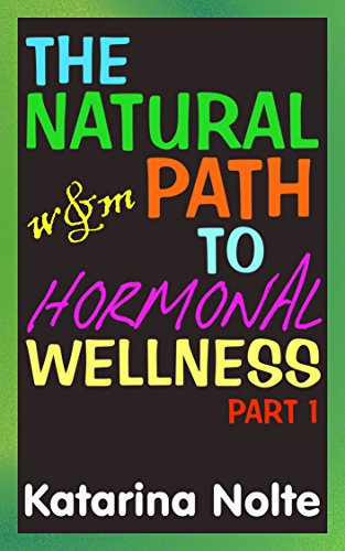 The Natural Path to Hormonal Wellness, Part 1