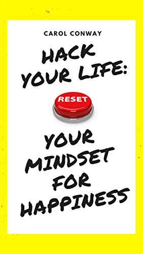 Hack Your Life: Reset Your Mindset For Happiness