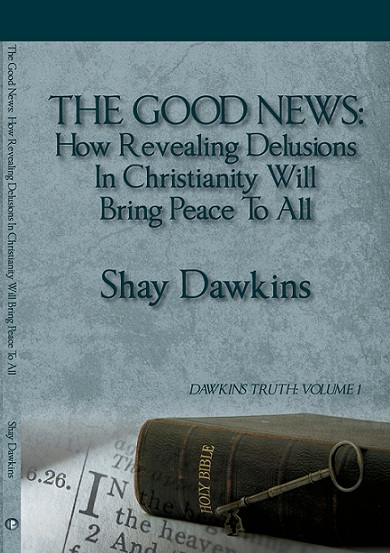 The Good News: How Revealing Delusions In Christianity Will Bring Peace To All