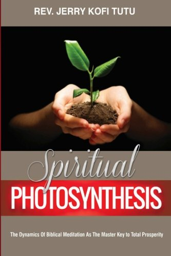 Spiritual photosynthesis: The dynamics of biblical meditation as the master key to total prosperity