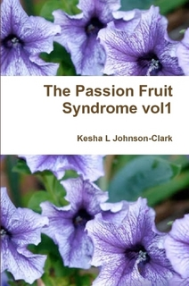 The Passion Fruit Syndrome: A Collection of Poems vol1