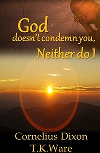 God Doesn't Condemn You, Neither Do I (The Mind Renewal Series Book 4)