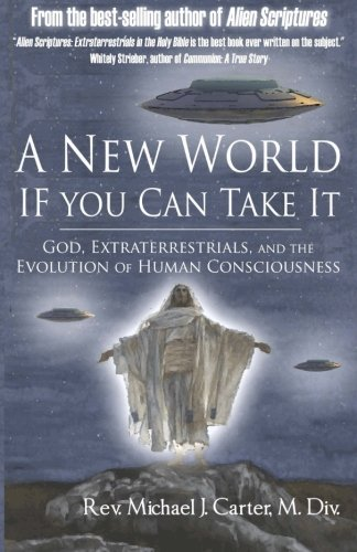 A New World If You Can Take It: God, Extraterrestrials, and the Evolution of Human Consciousness