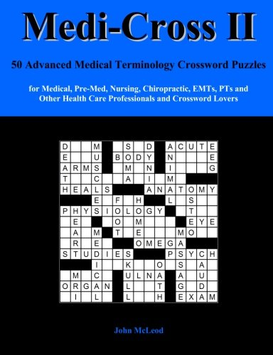 Medi-Cross II: 50 Advanced Medical Terminology Crossword Puzzles  for Medical, Pre-Med, Nursing, Chiropractic, EMTs, PTs and Other Health Care Professionals and Crossword Lovers (Volume 2)