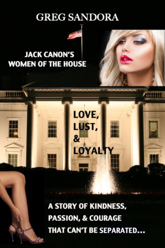 Jack Canon's Women of the House: Love, Lust and Loyalty (A story of Kindness, Passion and Courage that can't be separated)