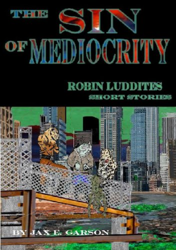 The Sin of Mediocrity: Short Stories (Robin Luddites Trilogy Book 4)