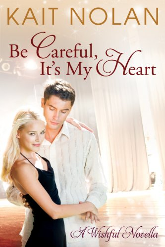 Be Careful, It's My Heart (Wishful Book 2)