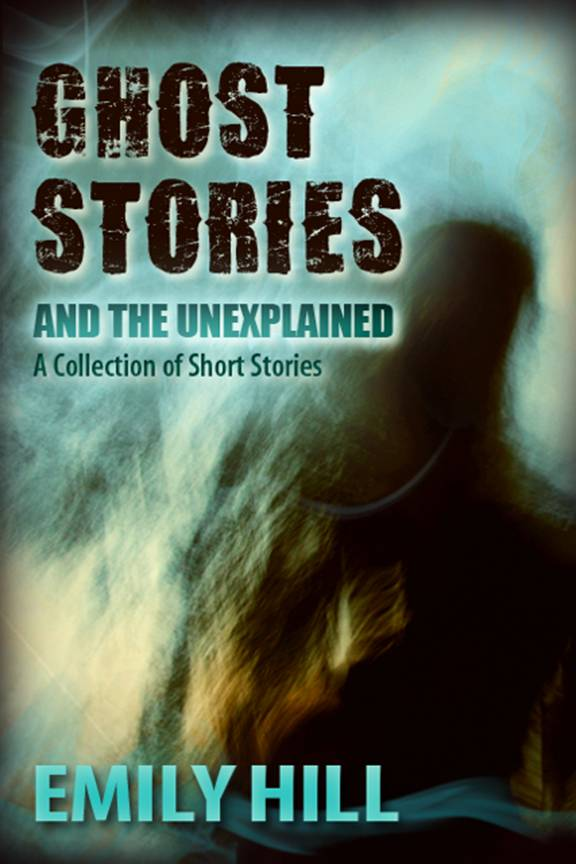 Ghost Stories And The Unexplained: Based on True Events