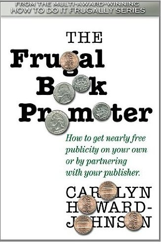 The Frugal Book Promoter: Second Edition: How to get nearly free publicity on your own or by partnering with your publisher