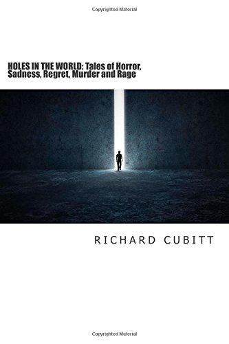 Holes in the World: Tales of Horror, Sadness, Regret, Murder and Rage 2nd Edtn
