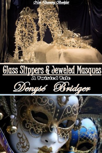 Glass Slippers & Jeweled Masques (a Romantic Cinderella Fairytale) (Twisted Fairy Tales Book 9)