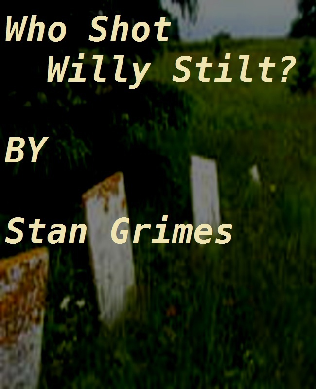 Who Shot Willy Stilt?