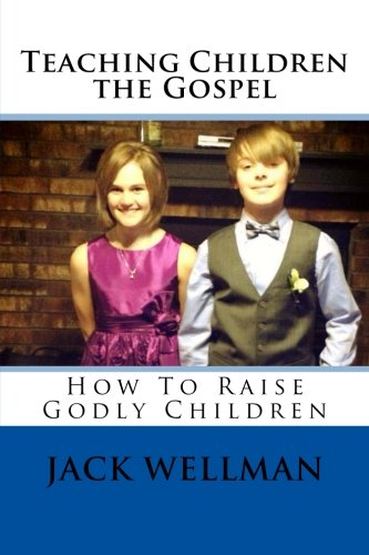 Teaching Children The Gospel: How To Raise Godly Children