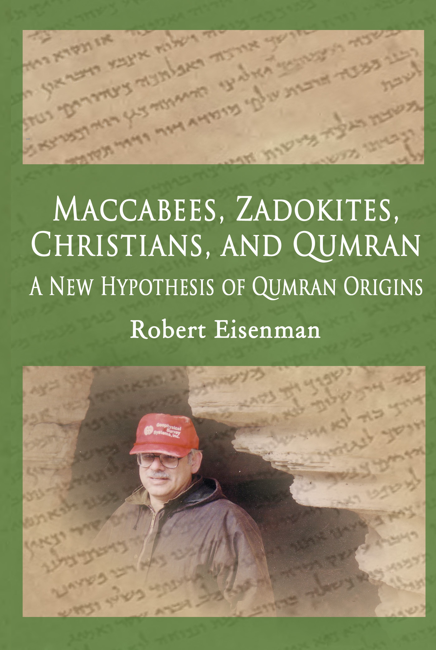Maccabees, Zadokites, Christians, and Qumran: A New Hypothesis of Qumran Origins