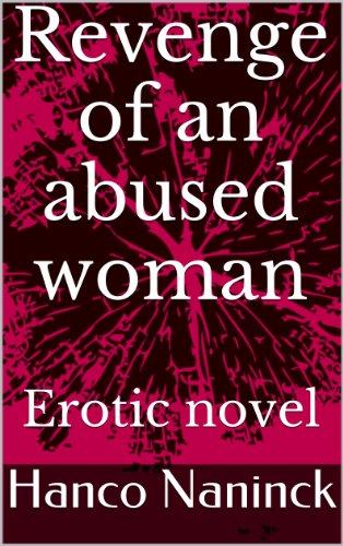Revenge of an abused woman: Erotic novel