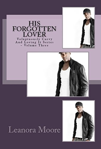 His Forgotten Lover (Voluptuously Curvy And Loving It Book 3)