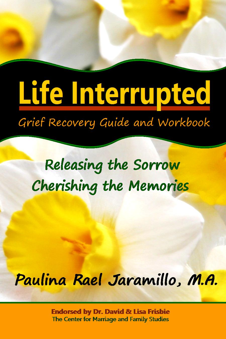 Life Interrupted: Grief Recovery Guide and Workbook