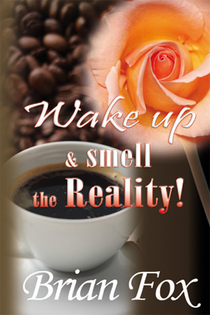 Wake Up and Smell the Reality!