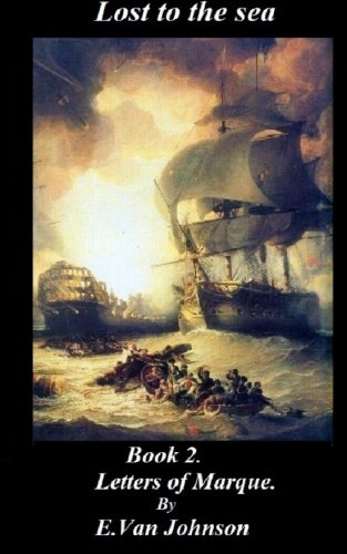 Lost to the sea. Book 2.: Letters of Marque (Volume 2)