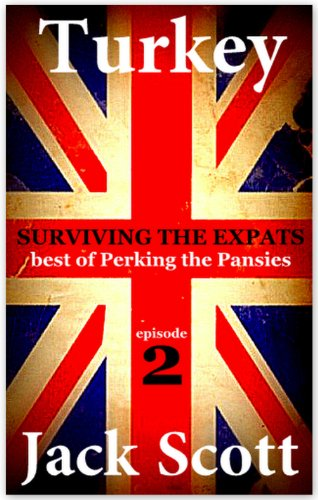 Turkey, Surviving the Expats (Best of Perking the Pansies)