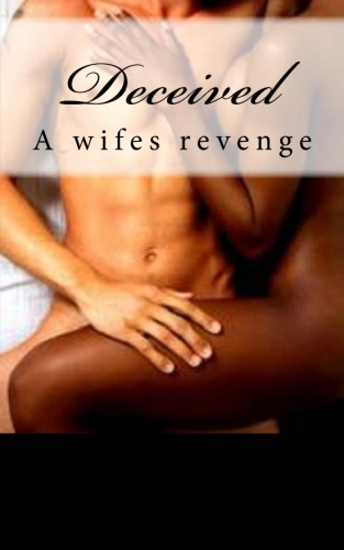Deceived, a wifes revenge