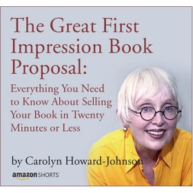 The Great First Impression Book Proposal: Everything You Need to Know About Selling Your Book in Twenty Minutes or Less