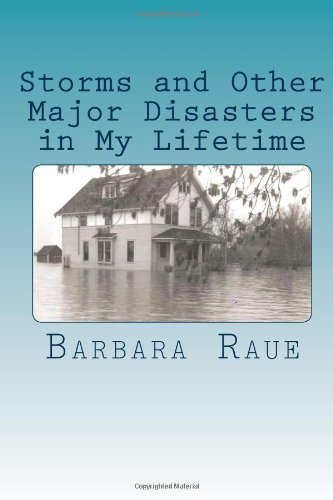 Storms and Other Major Disasters in My Lifetime (The Life and Times of Barbara)