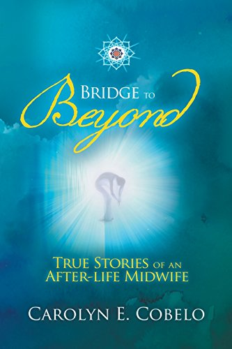 Bridge to Beyond: True Stories of an Afterlife Midwife