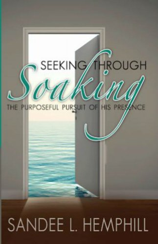 Seeking Through Soaking: The Purposeful Pursuit of His Presence