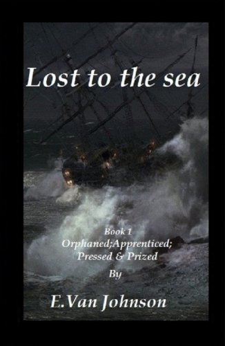 Lost to the sea. Book 1.: Orphaned Apprenticed Pressed & Prized.