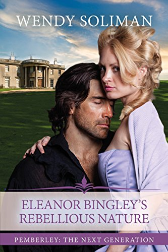 Eleanor Bingley's Rebellious Nature (Pemberley: The Next Generation Book 4)