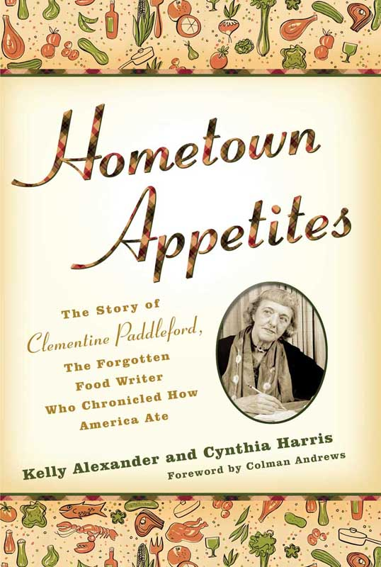 Hometown Appetites: The Story of Clementine Paddleford, the Forgotten Food Writer Who Chronicled How America Ate