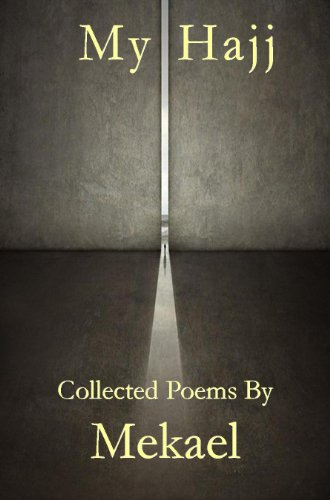 My Hajj Collected Poems by Mekael