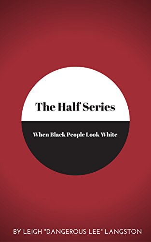 The Half Series: When Black People Look White