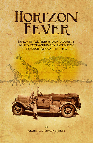Horizon Fever ~ Explorer A E Filby's extraordinary expedition through Africa, 1931-1935