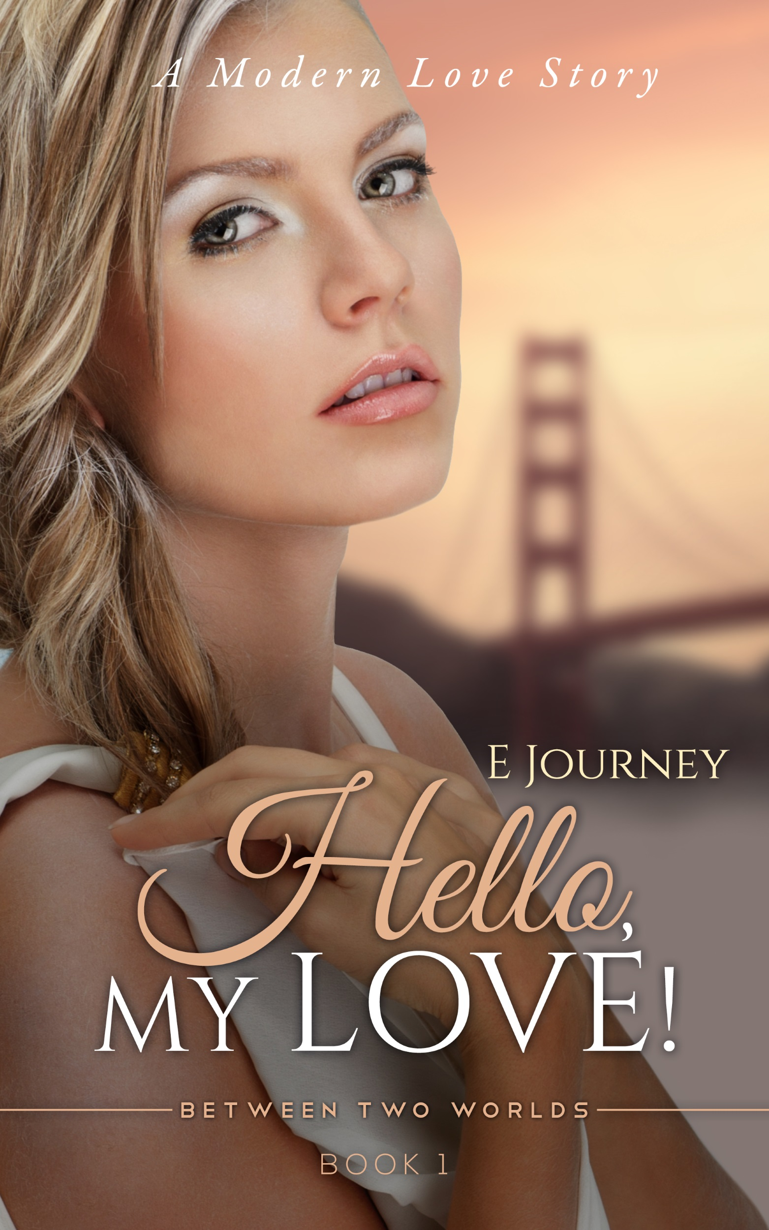 Hello, My Love!  (aka: A Modern Love Story) (Between Two Worlds Book 1)