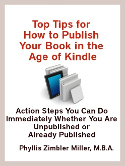 Top Tips for How to Publish Your Book in the Age of Kindle: Action Steps You Can Do Immediately Whether You are Unpublished or Already Published
