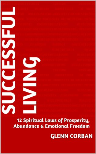 Successful Living - 12 Spiritual Laws of Prosperity, Abundance and Emotional Freedom
