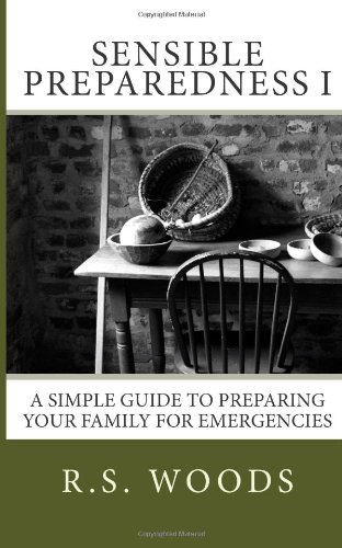 Sensible Preparedness: A Simple Guide to Preparing Your Family for Emergencies (Sensible Preparedness I)