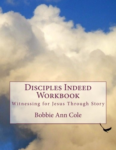 Disciples Indeed Workbook: Witnessing for Jesus Through Story (Volume 1)
