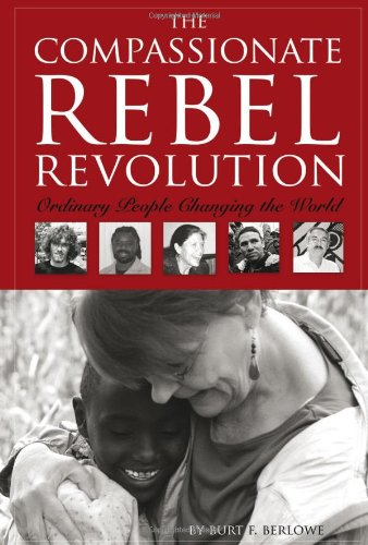The Compassionate Rebel Revolution: Ordinary People Changing the World