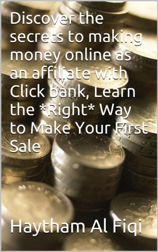 Discover the secrets to making money online  as  an affiliate with Click bank, Learn the *Right* Way to Make  Your  First Sale