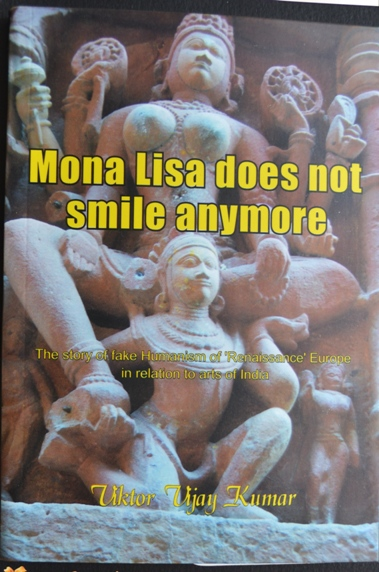Mona Lisa does not smile anymore--A book on false European Renaissance and art of India
