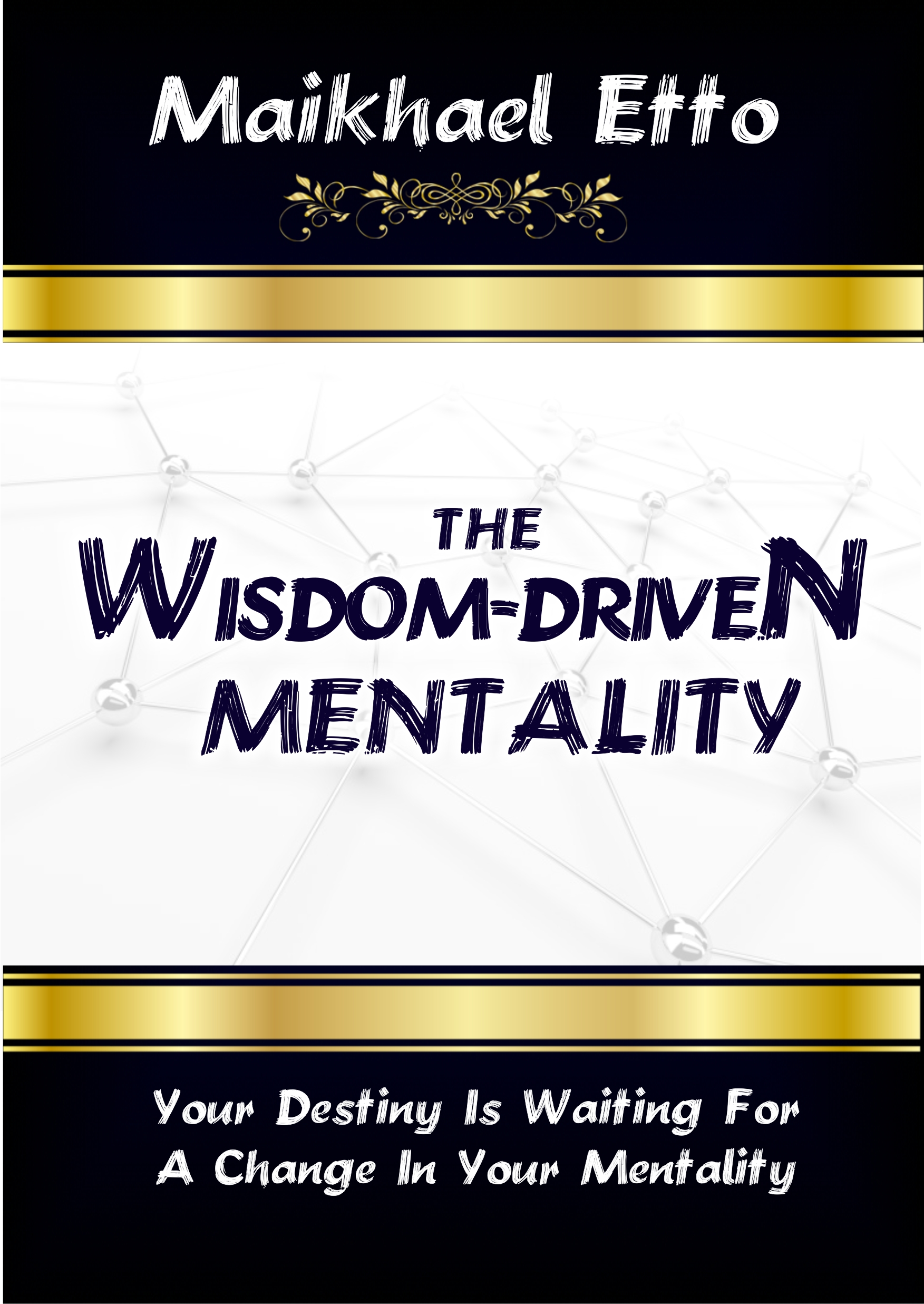 THE WISDOM-DRIVEN MENTALITY - Your Destiny Is Waiting For A Change In Your Mentality