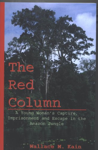 The Red Column:A Young Woman's Capture, Imprisonment and Escape in the Amazon Jungle
