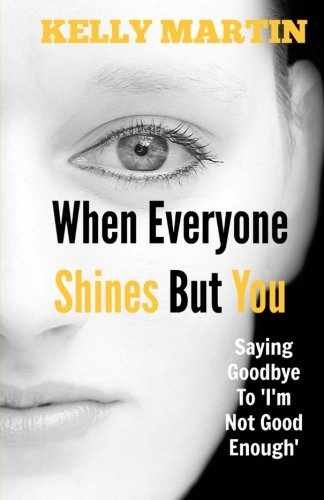 When Everyone Shines But You: Saying Goodbye To 'I'm Not Good Enough'